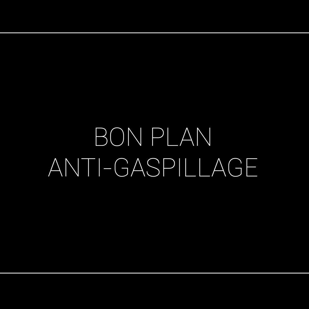 BONS PLANS ANTI-GASPILLAGE